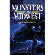 Monsters of the Midwest: True Tales of Bigfoot, Werewolves & Other Legendary Creatures