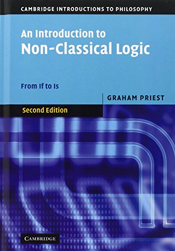 An Introduction to Non-Classical Logic: From If to Is (Cambridge Introductions to Philosophy)