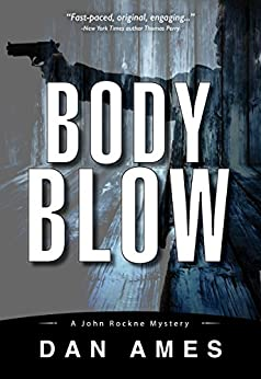 Body Blow (A Hardboiled Private Investigator Mystery Series): John Rockne Mysteries 6 by [Ames, Dan]