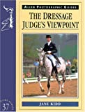 The Dressage Judge's Viewpoint (Allen Photographic Guides)