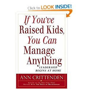 If You've Raised Kids, You Can Manage Anything: Leadership Begins At Home