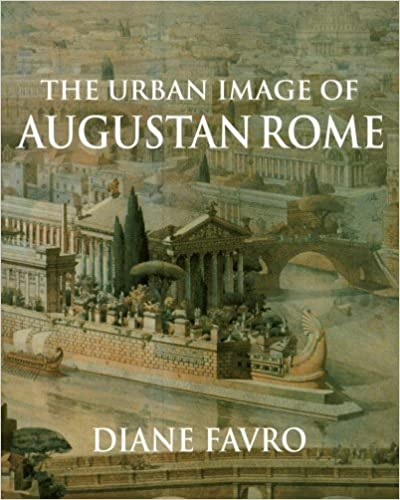 The Urban Image of Augustan Rome by Diane Favro (2010-03-23)