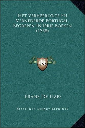 Het Verheerlykte En Vernederde Portugal, Begrepen in Drie Boeken (1758)