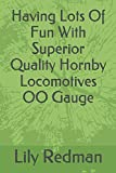 Having Lots Of Fun With Superior Quality Hornby Locomotives OO Gauge