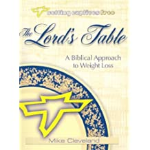 The Lord's Table: A Biblical Approach to Weight Loss (Setting Captives Free)