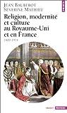Religion, modernité et culture au Royaume-Uni et en France, 1800-1914 par Baubérot