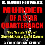 Murder of a Star Quarterback: The Tragic Tale of Steve McNair & Sahel Kazemi (R. Barri Flowers Murder Chronicles) | R. Barri Flowers