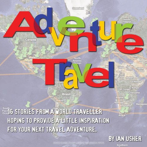 Adventure Travel - 16 stories from a world traveller hoping to provide little inspiration for your next travel adventure (English Edition)