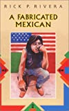 A Fabricated Mexican, Rick P. Rivera, 1558851305