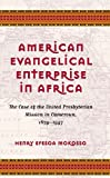 American Evangelical Enterprise in Africa: The Case of the United Presbyterian Mission in Cameroun, 1879-1957