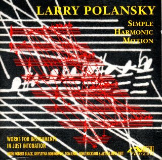 - Larry Polansky: Simple Harmonic Motion, Works For Instruments In Just Intonation