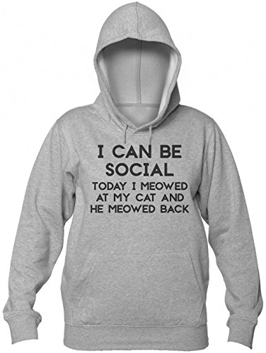 I Can Be Social. Today I Meowed At My Cat And She Meowed Back To Me Women's Hooded Sweatshirt Medium
