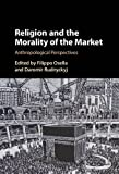 "Daromir Rudnyckyj and Filippo Osella, eds., ""Religion and the Morality of the Market: Anthropological Perspectives"" (Cambridge UP, 2017)"
