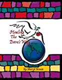 Healing the Dove's Way, Sheryl Bruce, 1412007747