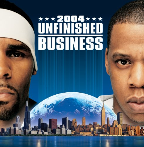 Unfinished Business (R Kelly And Jay Z Unfinished Business)