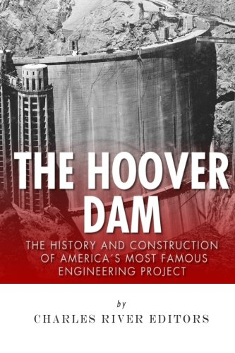The Hoover Dam: The History and Construction of America's