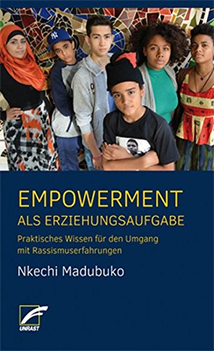 Empowerment als Erziehungsaufgabe: Praktisches Wissen für den Umgang mit Rassismuserfahrungen