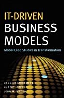 IT-Driven Business Models: Global Case Studies in Transformation Front Cover