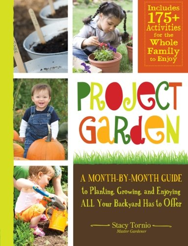 Project Garden: A Month-by-Month Guide to Planting, Growing, and Enjoying ALL Your Backyard Has to Offer -