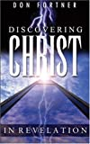Discovering Christ in Revelation, D. Fortner, 0852344872