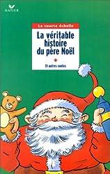 Contes de Noël : La véritable histoire du père Noël et autres contes