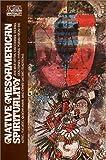 Native Meso-American Spirituality (Classics of Western Spirituality)