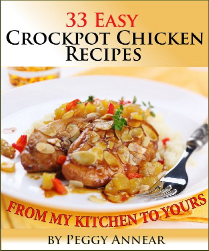 Crockpot Chicken: An Illustrated Cookbook with 33 Easy Crock Pot Chicken Recipes and Tips for Perfect Slow Cooker Meals (Crockpot Recipes: Crockpot Cookbook ... Beef, Pork and Chicken Crock Pot Recipes 2) by [Annear, Peggy]
