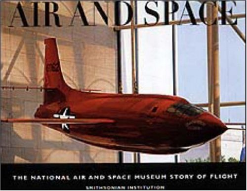 Books : Air and Space: The National Air and Space Museum Story of Flight