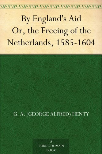 By England's Aid Or, the Freeing of the Netherlands, 1585-1604