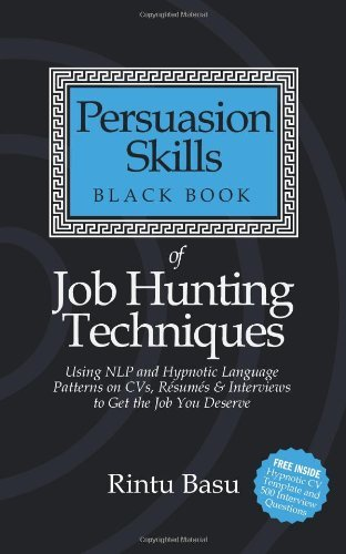 Persuasion Skills Black Book of Job Hunting Techniques: Using NLP and Hypnotic Language Patterns to Get the Job You Deserve by Rintu Basu (11-Jul-2011) Paperback