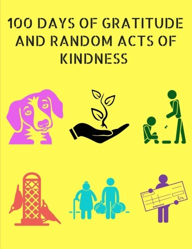 Download 100 Days of Gratitude and Random Acts of Kindness: Gratitude Questions, RAK Ideas and Illustrations for Being Thankful and Happy pdf