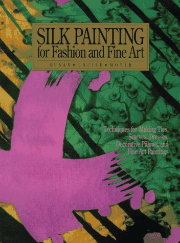 Silk Painting for Fashion and Fine Art: