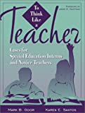 img - for To Think Like a Teacher: Cases for Special Education Interns and Novice Teachers by Goor Mark B. Santos Karen E. (2001-11-02) Paperback book / textbook / text book