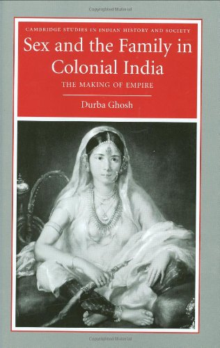 Sex and the Family in Colonial India: The Making of Empire (Cambridge Studies in Indian History and Society)