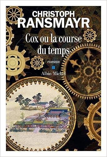 Cox ou la course du temps (Rentrée Littérature 2017) - Christoph Ransmayr