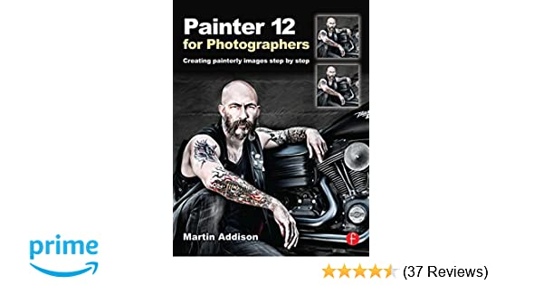 Amazon painter 12 for photographers creating painterly images amazon painter 12 for photographers creating painterly images step by step 9780240522715 martin addison books fandeluxe Image collections