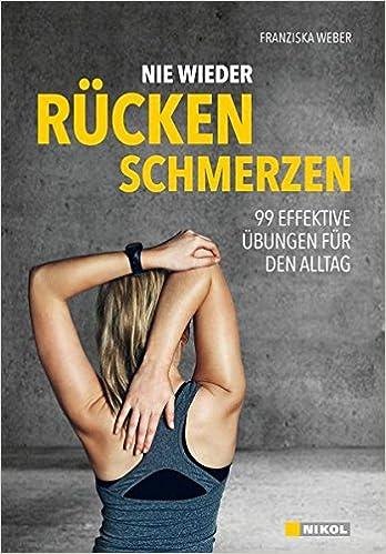 Nie wieder Rückenschmerzen!: 99 effektive Übungen für den Alltag ...