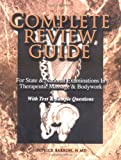 The Complete Review Guide : For State and National Examinations in Therapeutic Massage and Bodywork, Barron, Patrick, 097119260X
