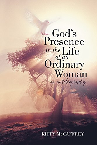 Gods Presence in the Life of an Ordinary Woman: An Autobiography