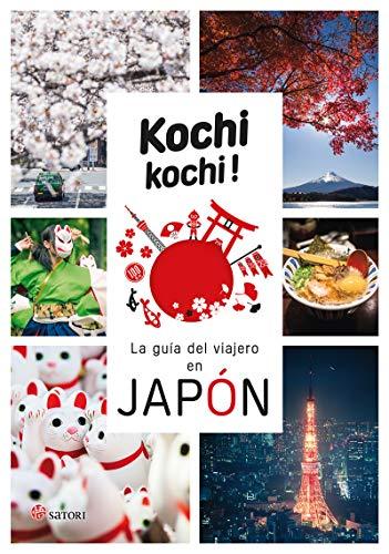 KOCHI KOCHI. LA GUIA DEL VIAJERO EN JAPÓN (SATORI VIAJES) por Alex Bonnefoy,Delphine Baufrey,Casanovas Daruma, Laura