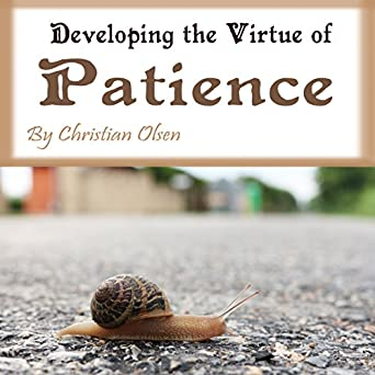 Amazon Patience Developing The Virtue Of Patience Audible