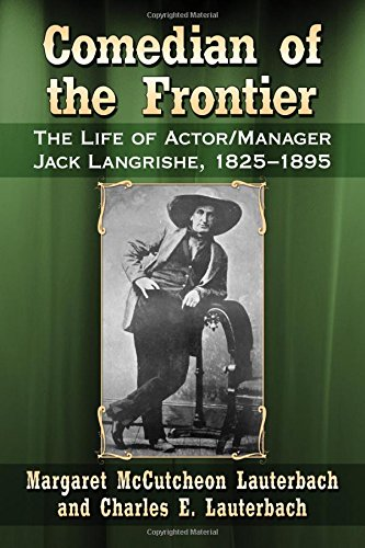 comedian-of-the-frontier-the-life-of-actor-manager-jack-langrishe-1825-1895