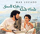 Small Gifts in God's Hands - Super Saver, Max Lucado, 1400300223