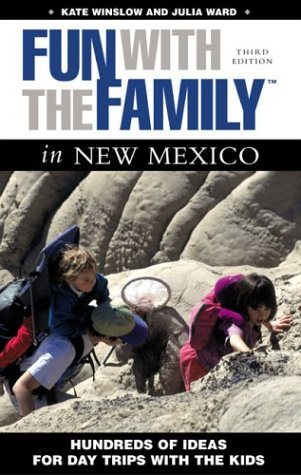 Fun with the Family in New Mexico, 3rd: Hundreds of Ideas for Day Trips with the Kids (Fun with the Family Series)