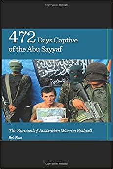 472 Days Captive of the Abu Sayyaf: The Survival of Australian Warren Rodwell