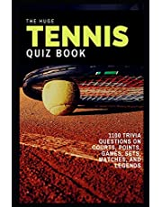 The Huge Tennis Quiz Book: 1100 Trivia Questions on Courts, Points, Games, Sets, Matches, and Legends