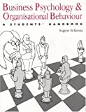 Business Psychology and Organisational Behaviour : A Student's Handbook, McKenna, Eugene F., 0863773052
