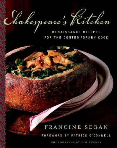 Shakespeare's Kitchen: Renaissance Recipes for the Contemporary Cook: A Cookbook by [Segan, Francine]