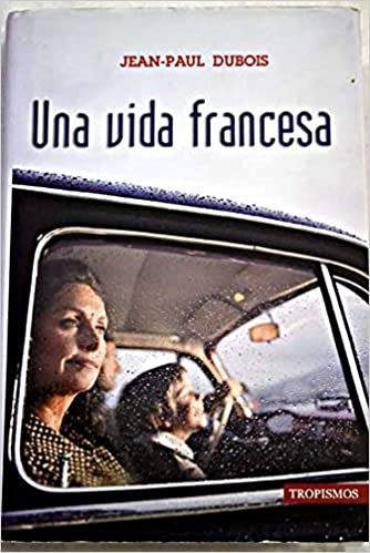 Amazon Fr Una Vida Francesa Jean Paul Dubois Livres
