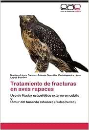 Tratamiento de fracturas en aves rapaces: Amazon.es: López García Mariano, González Cantalapiedra Antonio, López Beceiro Ana: Libros